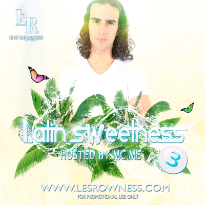 NEW LIVESET: LES ROWNESS LATIN SWEETNESS 3 HOSTED BY MC ME